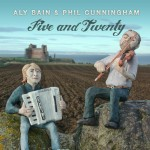 Aly Bain and Phil Cunningham: Five & Twenty (Released Aug 13th 2012)